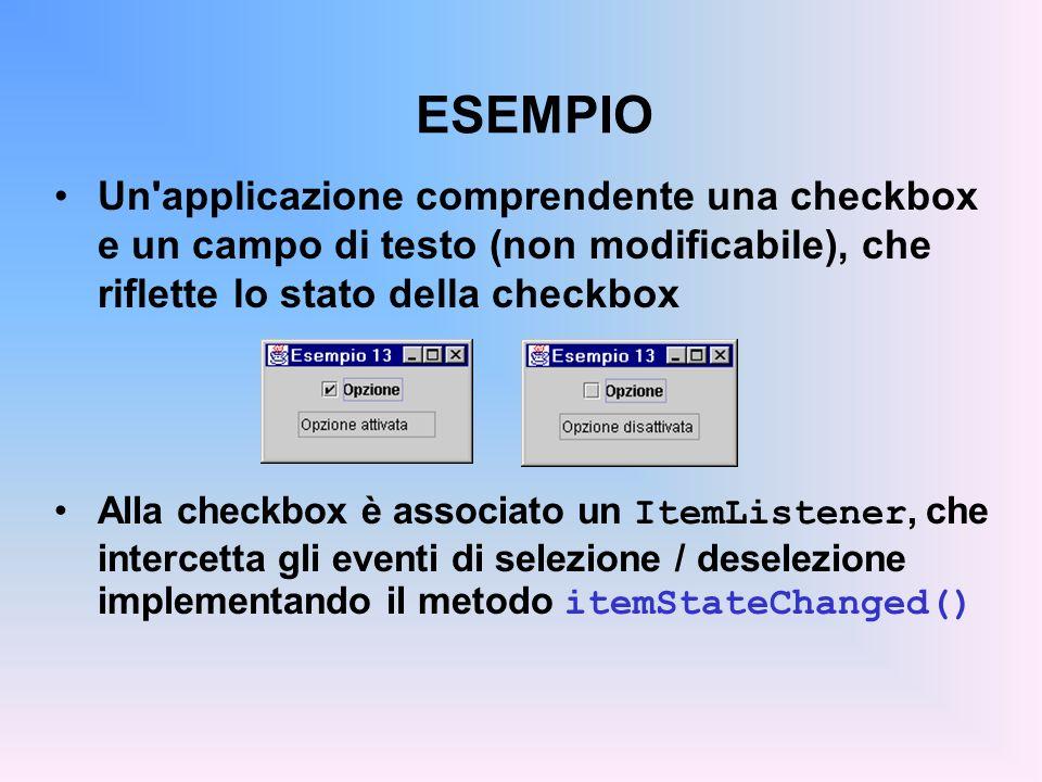 ESEMPIO Un applicazione comprendente una checkbox e un campo di testo (non modificabile), che riflette lo stato della checkbox.