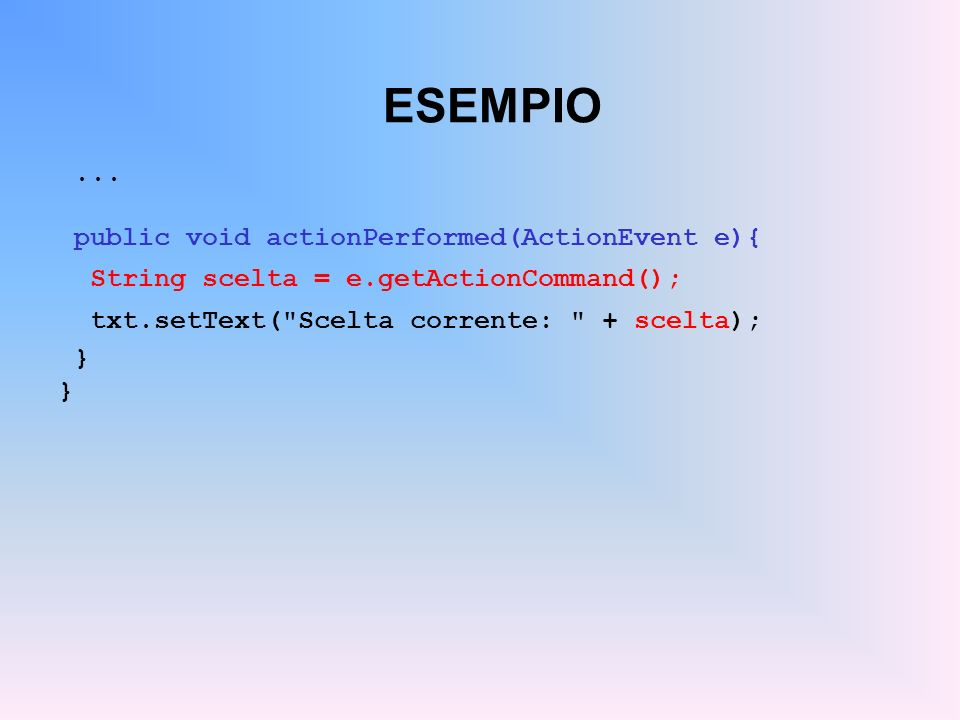 ESEMPIO ... public void actionPerformed(ActionEvent e){