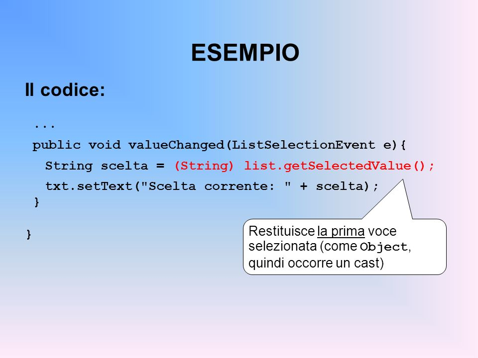 ESEMPIO Il codice: ... public void valueChanged(ListSelectionEvent e){