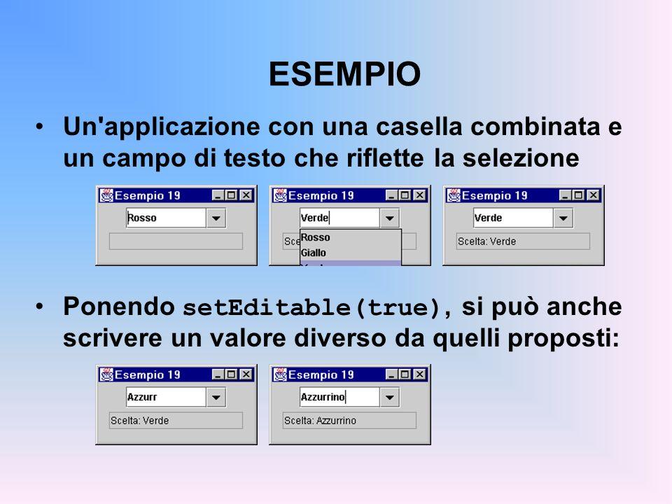 ESEMPIO Un applicazione con una casella combinata e un campo di testo che riflette la selezione.