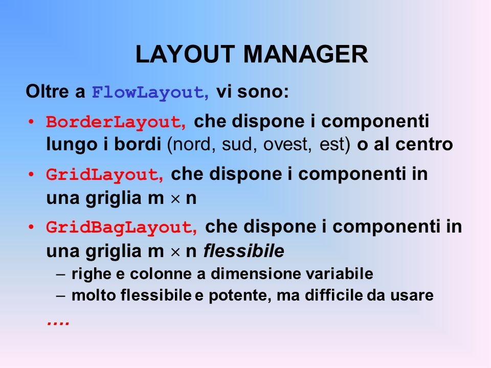 LAYOUT MANAGER Oltre a FlowLayout, vi sono: