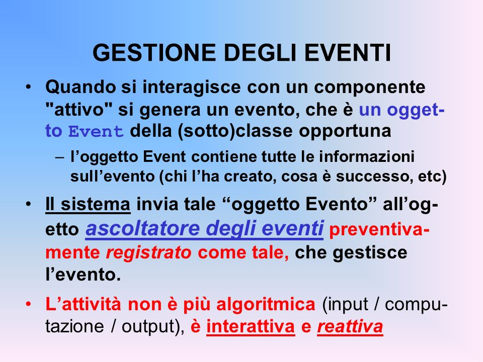 GESTIONE DEGLI EVENTI Quando si interagisce con un componente attivo si genera un evento, che è un ogget-to Event della (sotto)classe opportuna.