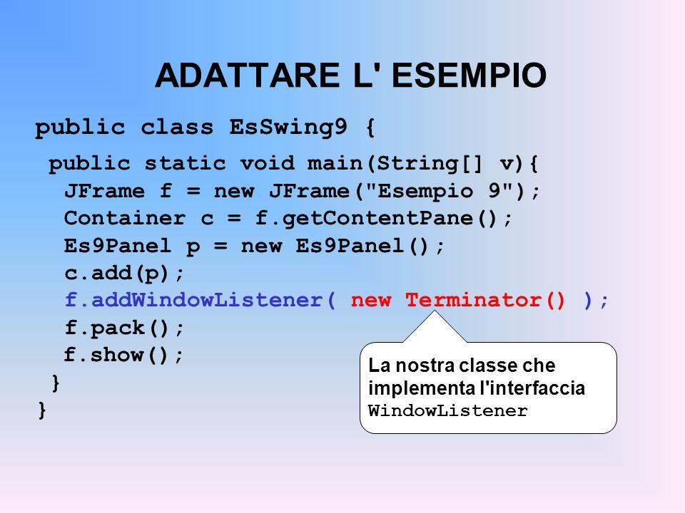 ADATTARE L ESEMPIO public class EsSwing9 {