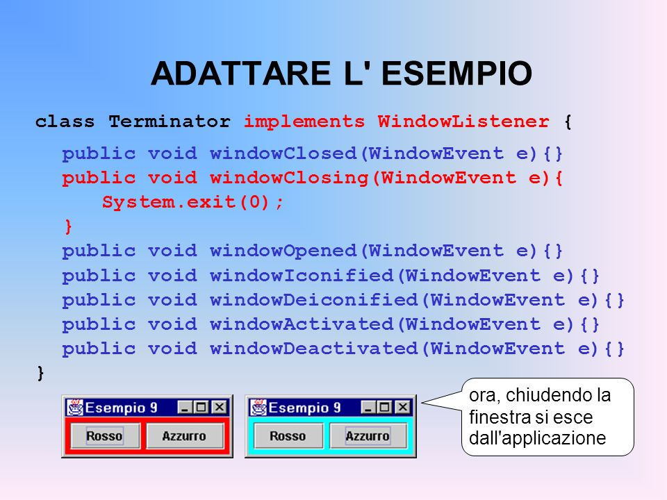 ADATTARE L ESEMPIO class Terminator implements WindowListener {