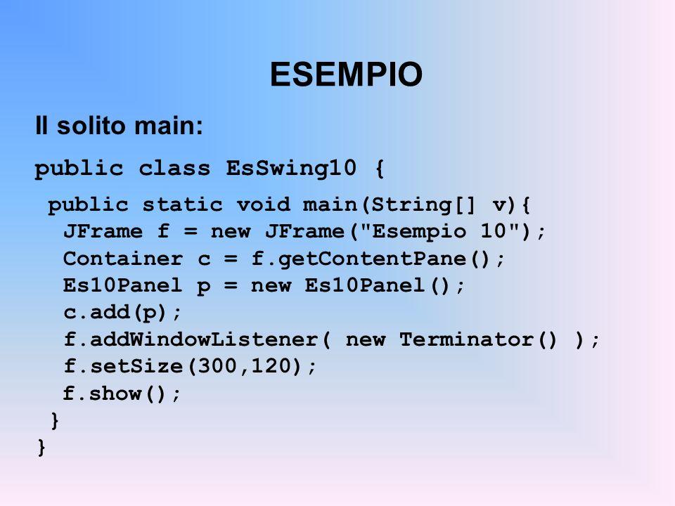 ESEMPIO Il solito main: public class EsSwing10 {