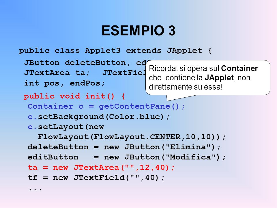ESEMPIO 3 public class Applet3 extends JApplet {