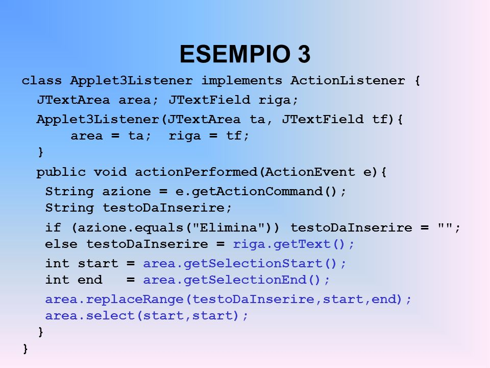 ESEMPIO 3 class Applet3Listener implements ActionListener {