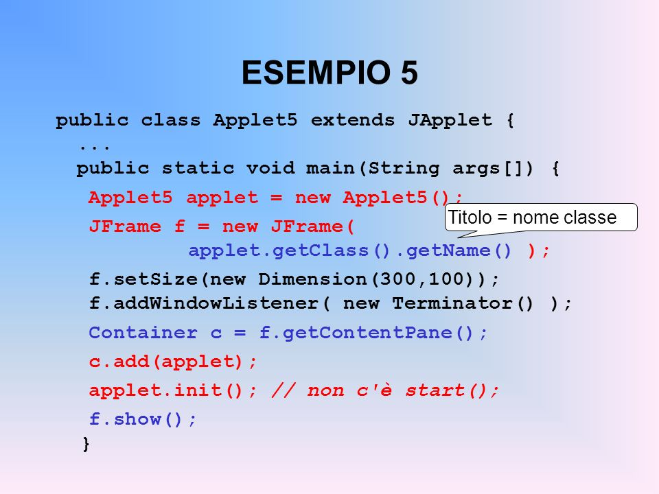 ESEMPIO 5 public class Applet5 extends JApplet { ...