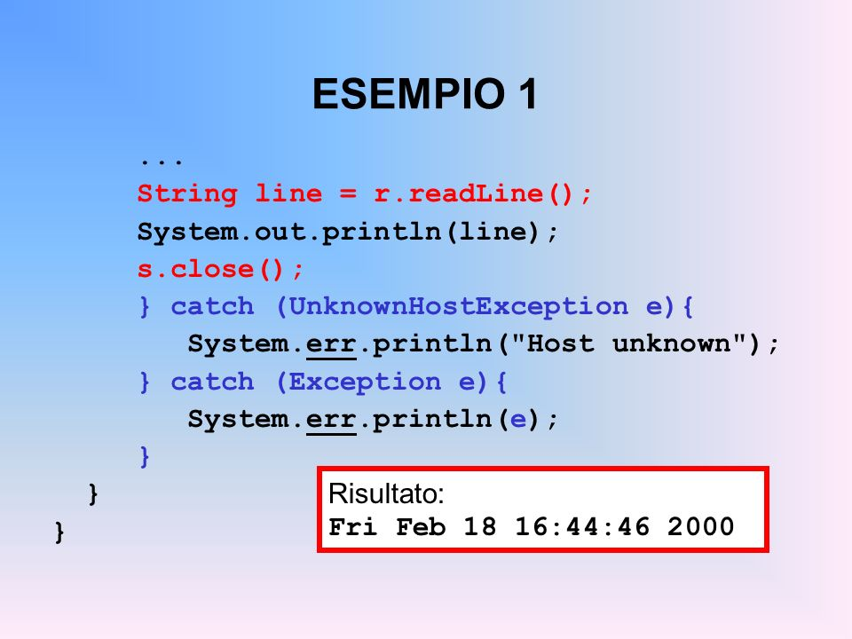 ESEMPIO 1 ... String line = r.readLine(); System.out.println(line);