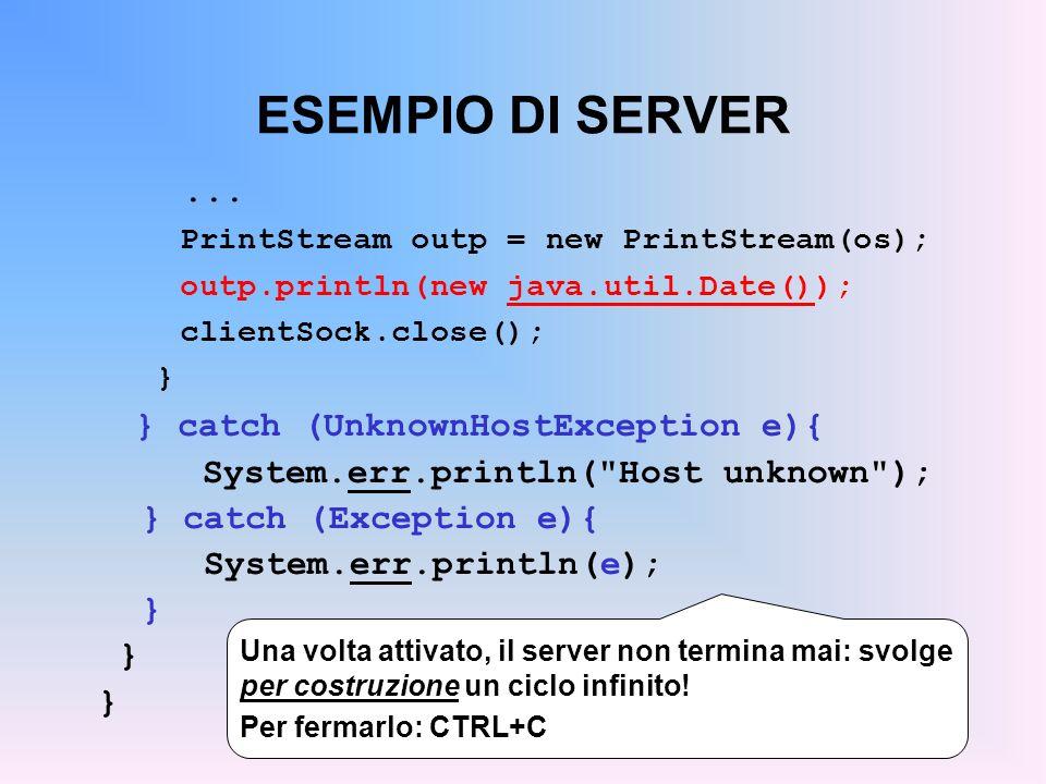 ESEMPIO DI SERVER ... System.err.println( Host unknown );