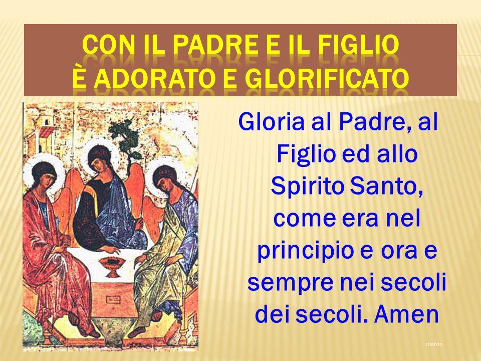 Con il Padre e il Figlio è adorato e glorificato