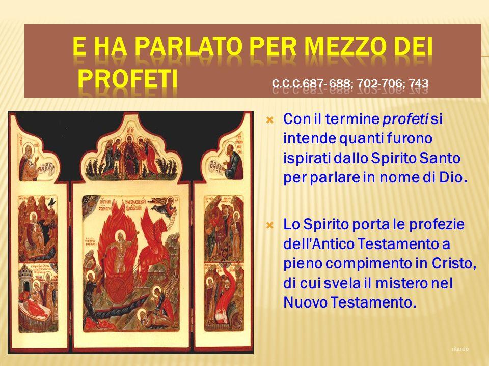 E ha parlato per mezzo dei profeti C.C.C.687- 688; 702-706; 743