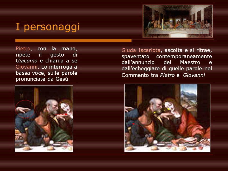 I personaggi Pietro, con la mano, ripete il gesto di Giacomo e chiama a se Giovanni. Lo interroga a bassa voce, sulle parole pronunciate da Gesù.