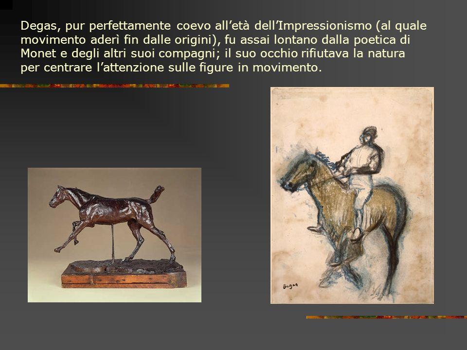 Degas, pur perfettamente coevo all'età dell'Impressionismo (al quale movimento aderì fin dalle origini), fu assai lontano dalla poetica di Monet e degli altri suoi compagni; il suo occhio rifiutava la natura