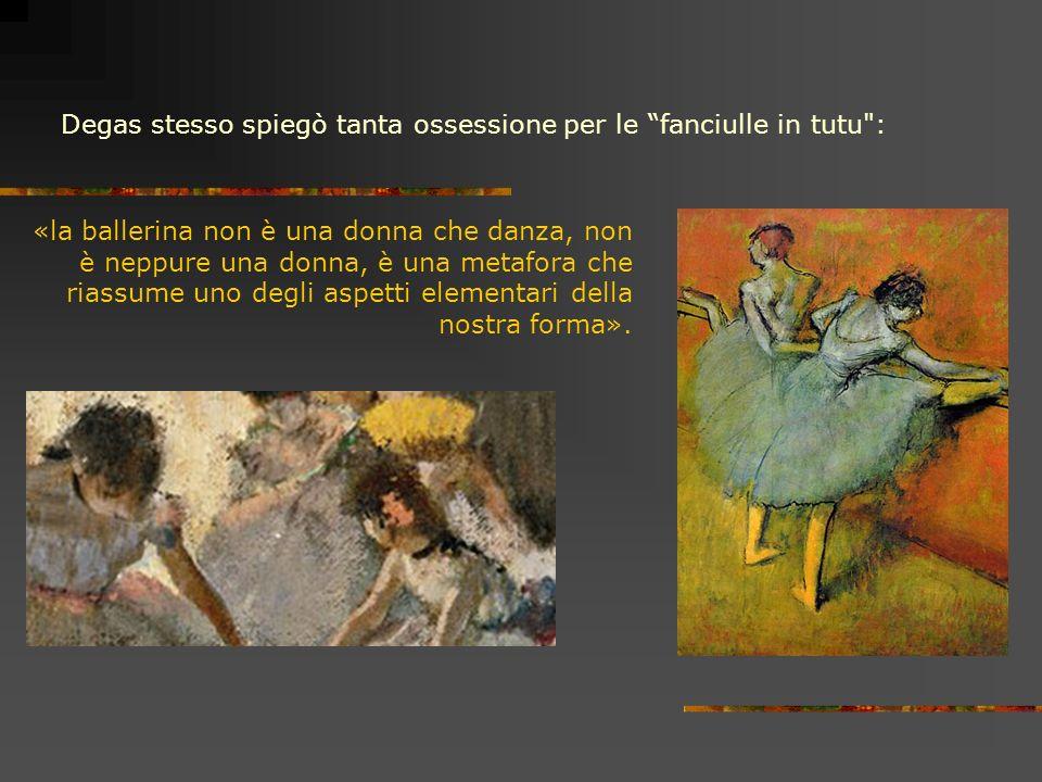 Degas stesso spiegò tanta ossessione per le fanciulle in tutu :