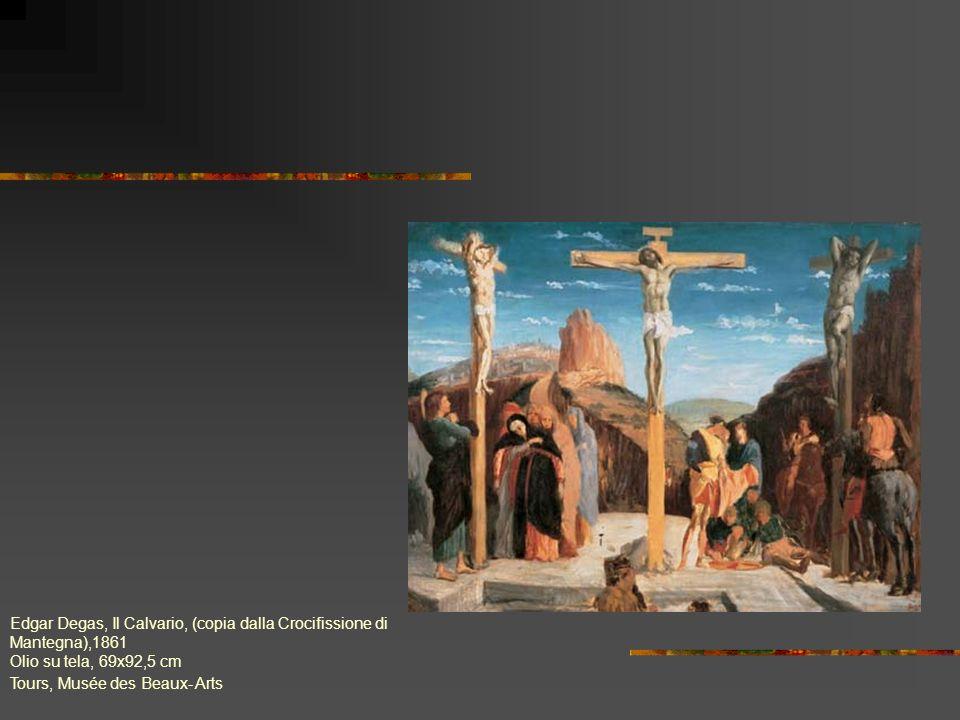 Edgar Degas, Il Calvario, (copia dalla Crocifissione di Mantegna),1861 Olio su tela, 69x92,5 cm Tours, Musée des Beaux- Arts