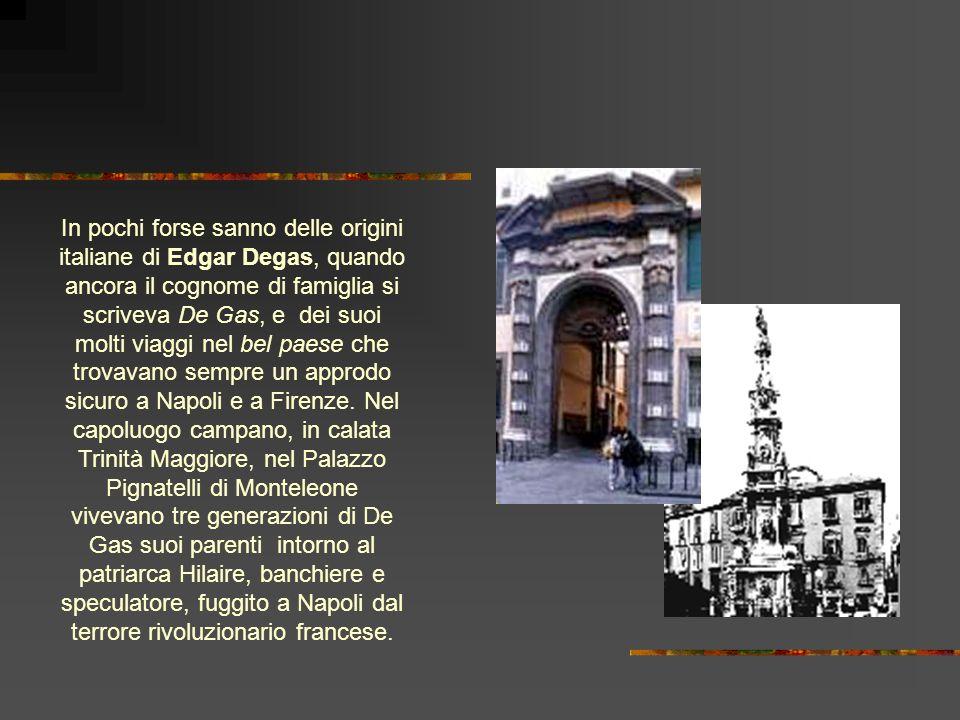 In pochi forse sanno delle origini italiane di Edgar Degas, quando ancora il cognome di famiglia si scriveva De Gas, e dei suoi molti viaggi nel bel paese che trovavano sempre un approdo sicuro a Napoli e a Firenze.