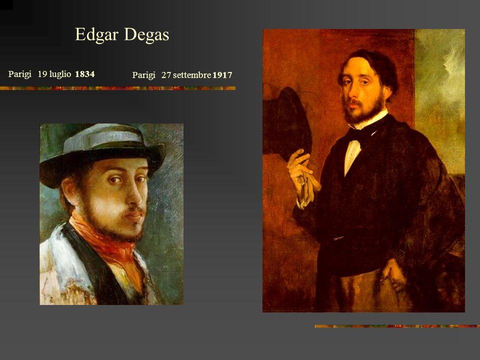 Edgar Degas Parigi 19 luglio 1834 Parigi 27 settembre 1917