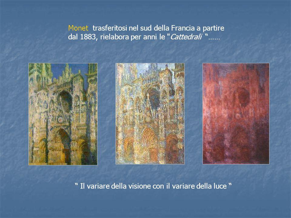 Monet trasferitosi nel sud della Francia a partire dal 1883, rielabora per anni le Cattedrali ……
