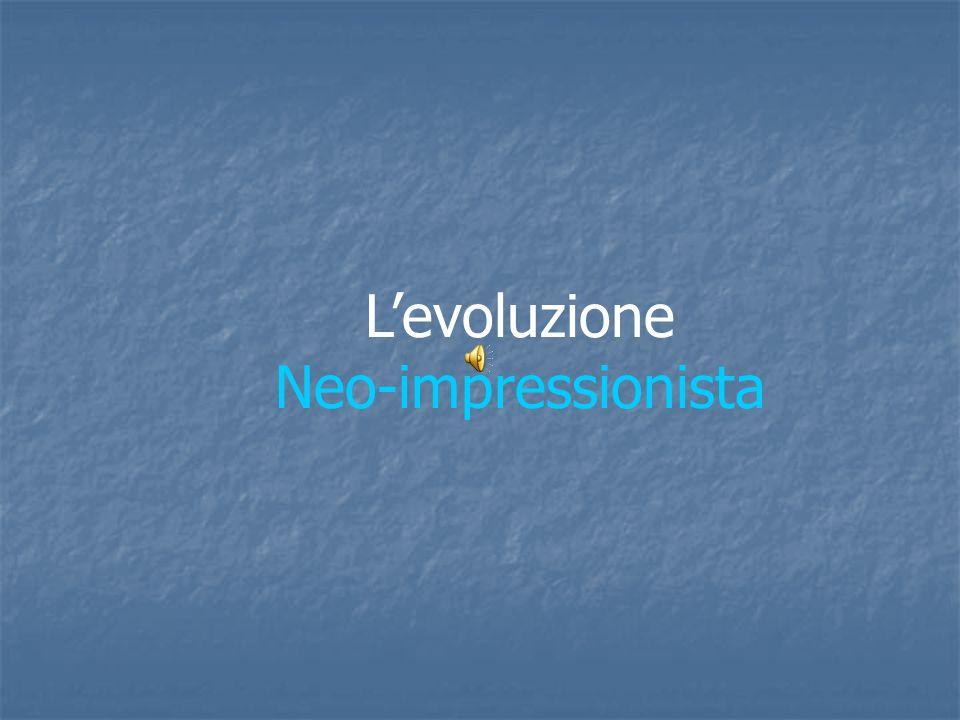 L'evoluzione Neo-impressionista