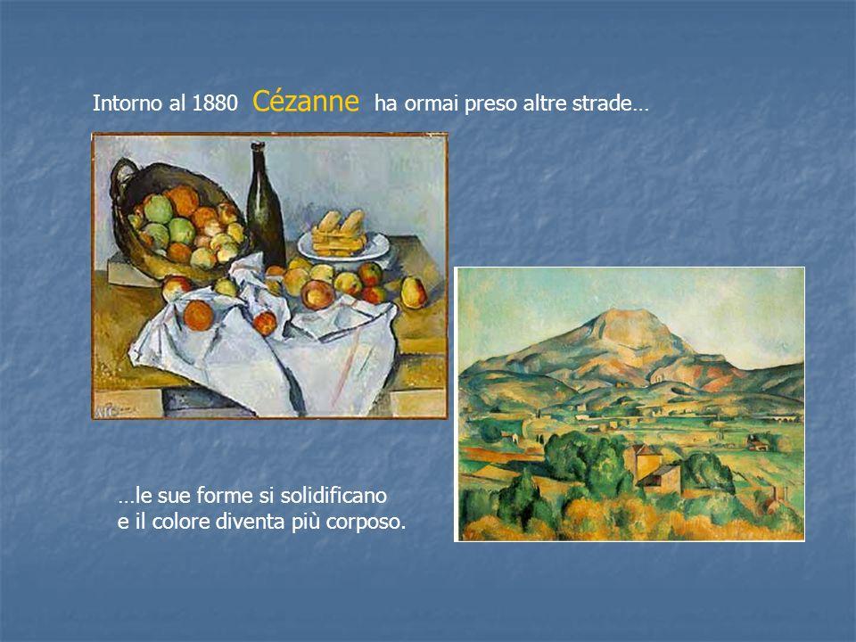 Intorno al 1880 Cézanne ha ormai preso altre strade…