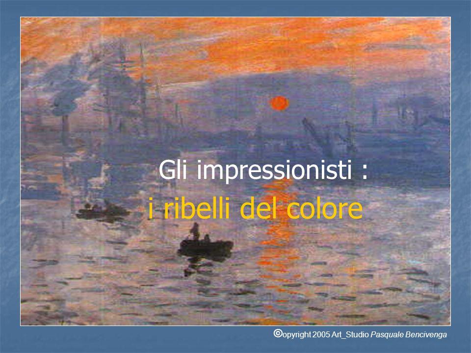 i ribelli del colore Gli impressionisti :