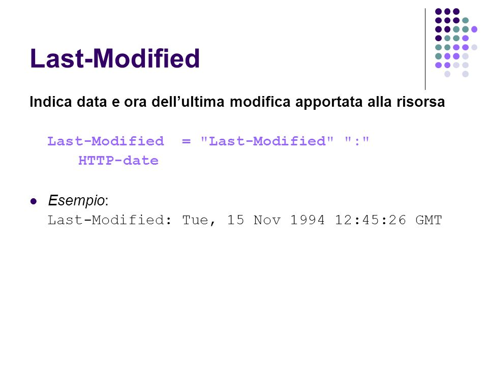 Last-Modified Indica data e ora dell'ultima modifica apportata alla risorsa. Last-Modified = Last-Modified :