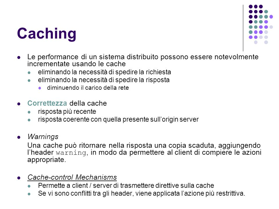 Caching Le performance di un sistema distribuito possono essere notevolmente incrementate usando le cache.