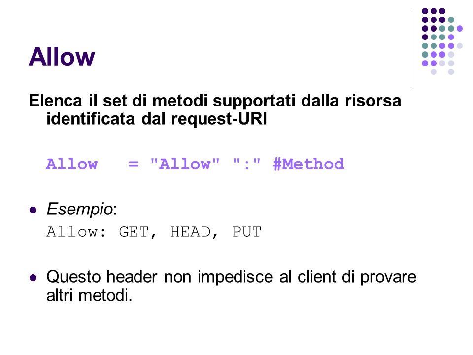 Allow Elenca il set di metodi supportati dalla risorsa identificata dal request-URI. Allow = Allow : #Method.
