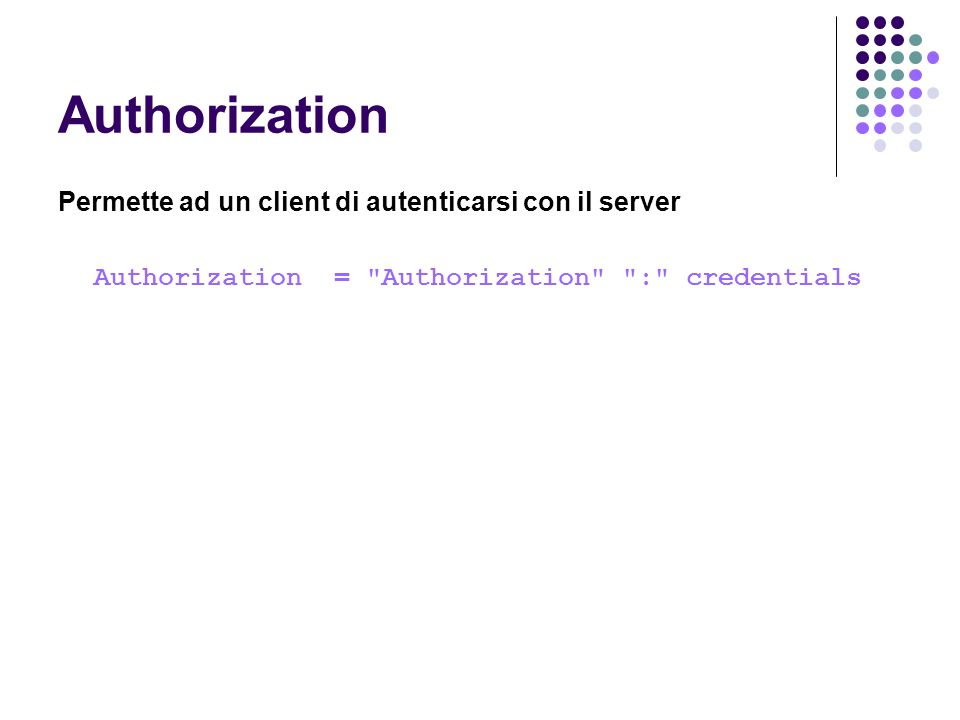 Authorization Permette ad un client di autenticarsi con il server