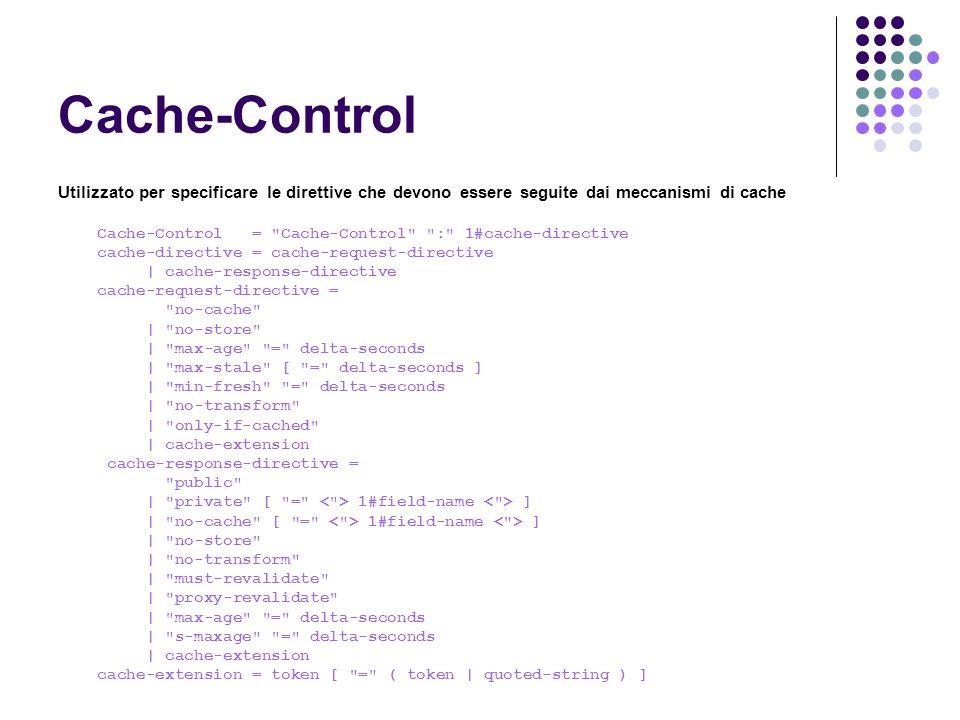 Cache-Control Utilizzato per specificare le direttive che devono essere seguite dai meccanismi di cache.
