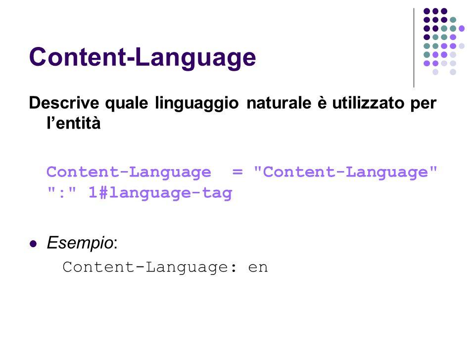 Content-Language Descrive quale linguaggio naturale è utilizzato per l'entità. Content-Language = Content-Language : 1#language-tag.