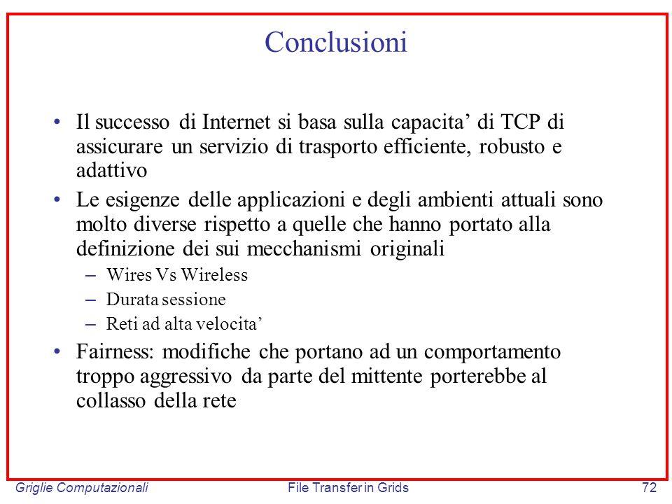 Conclusioni Il successo di Internet si basa sulla capacita' di TCP di assicurare un servizio di trasporto efficiente, robusto e adattivo.