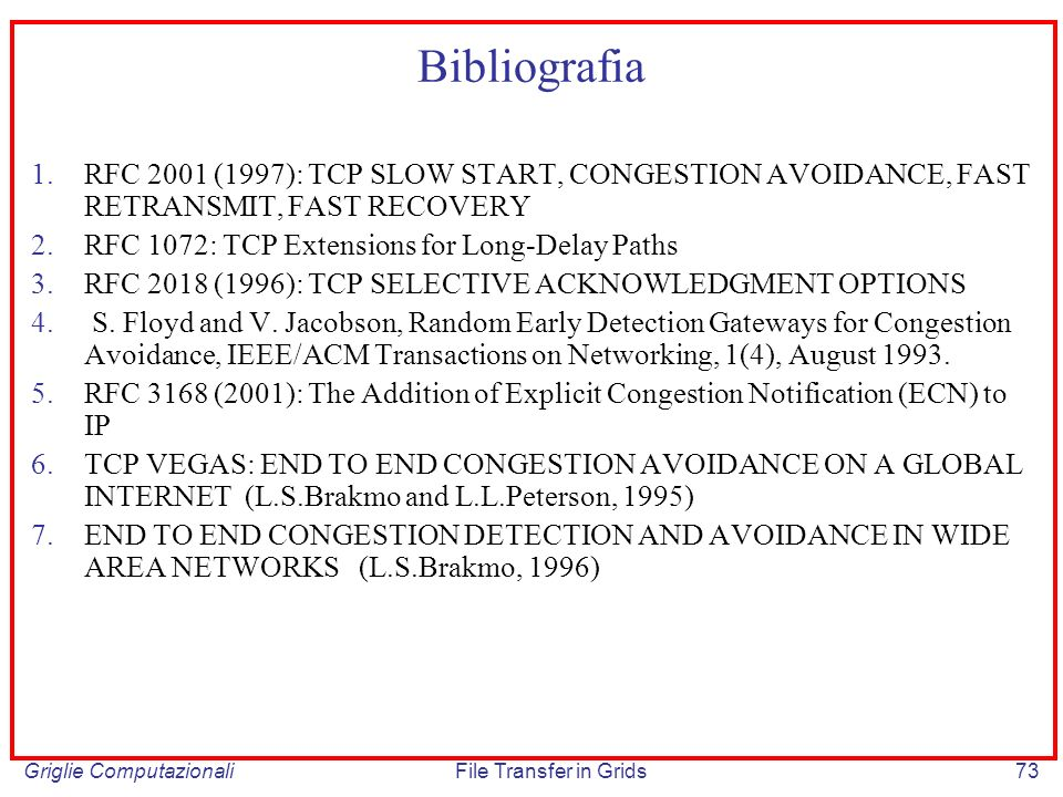 BibliografiaRFC 2001 (1997): TCP SLOW START, CONGESTION AVOIDANCE, FAST RETRANSMIT, FAST RECOVERY. RFC 1072: TCP Extensions for Long-Delay Paths.