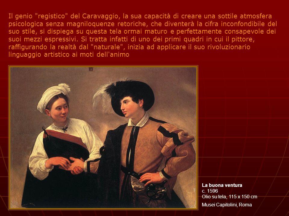 Il genio registico del Caravaggio, la sua capacità di creare una sottile atmosfera psicologica senza magniloquenze retoriche, che diventerà la cifra inconfondibile del suo stile, si dispiega su questa tela ormai maturo e perfettamente consapevole dei suoi mezzi espressivi. Si tratta infatti di uno dei primi quadri in cui il pittore, raffigurando la realtà dal naturale , inizia ad applicare il suo rivoluzionario linguaggio artistico ai moti dell animo