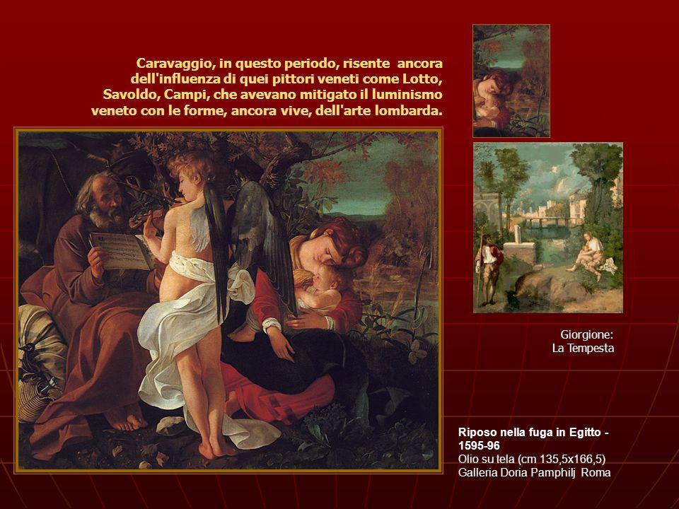 Caravaggio, in questo periodo, risente ancora dell influenza di quei pittori veneti come Lotto, Savoldo, Campi, che avevano mitigato il luminismo veneto con le forme, ancora vive, dell arte lombarda.