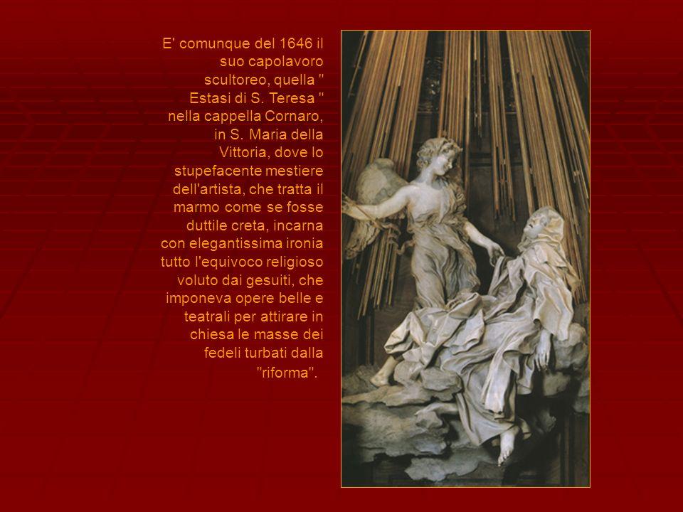 E comunque del 1646 il suo capolavoro scultoreo, quella Estasi di S