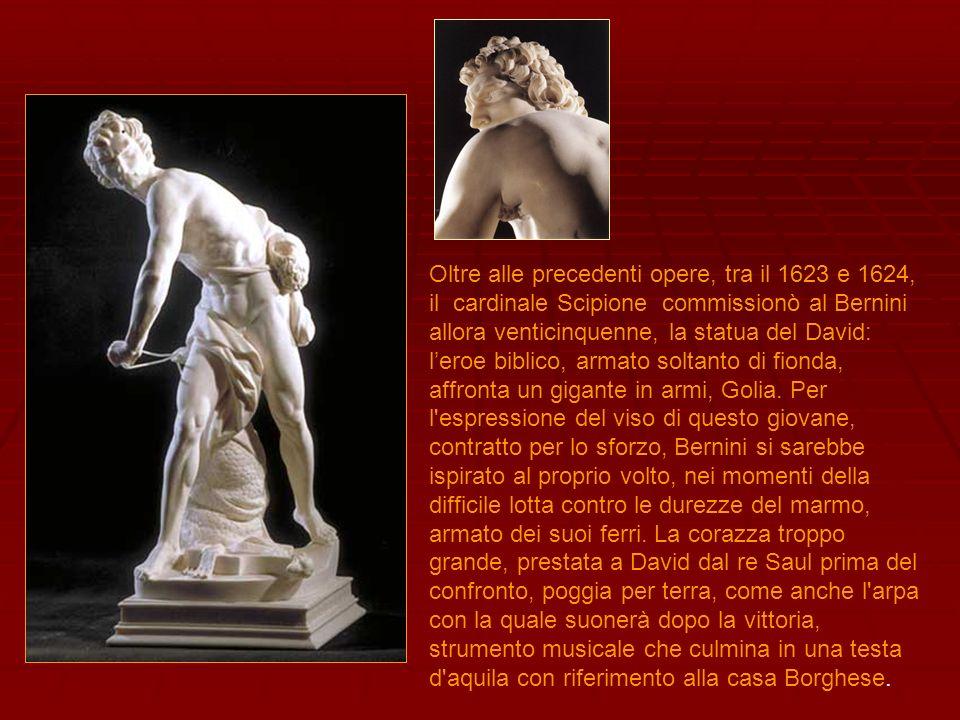 Oltre alle precedenti opere, tra il 1623 e 1624, il cardinale Scipione commissionò al Bernini allora venticinquenne, la statua del David: l'eroe biblico, armato soltanto di fionda, affronta un gigante in armi, Golia.