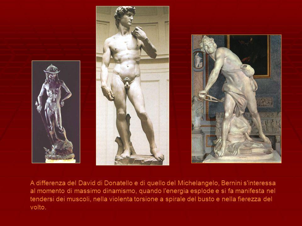 A differenza del David di Donatello e di quello del Michelangelo, Bernini s interessa al momento di massimo dinamismo, quando l energia esplode e si fa manifesta nel tendersi dei muscoli, nella violenta torsione a spirale del busto e nella fierezza del volto.
