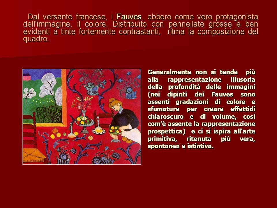 Dal versante francese, i Fauves, ebbero come vero protagonista dell immagine, il colore. Distribuito con pennellate grosse e ben evidenti a tinte fortemente contrastanti, ritma la composizione del quadro.