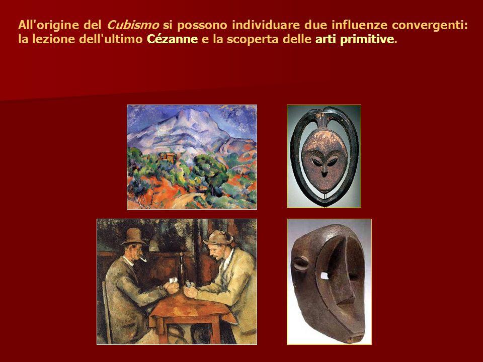 All origine del Cubismo si possono individuare due influenze convergenti: la lezione dell ultimo Cézanne e la scoperta delle arti primitive.