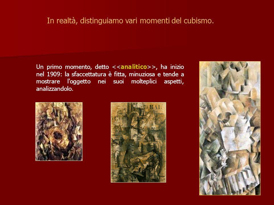 In realtà, distinguiamo vari momenti del cubismo.