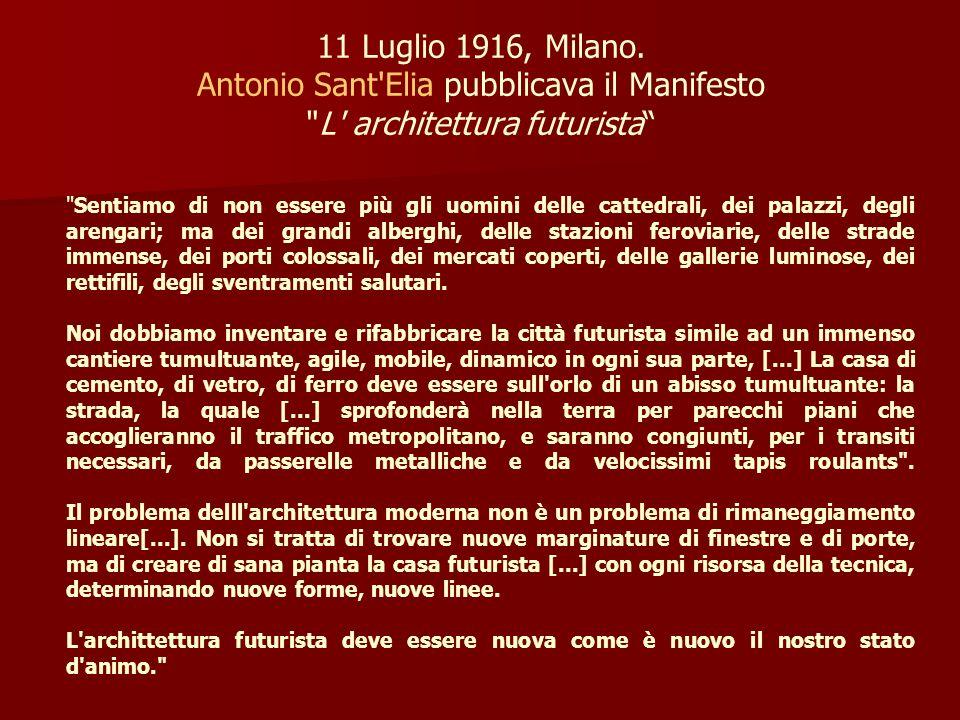 11 Luglio 1916, Milano. Antonio Sant Elia pubblicava il Manifesto L architettura futurista