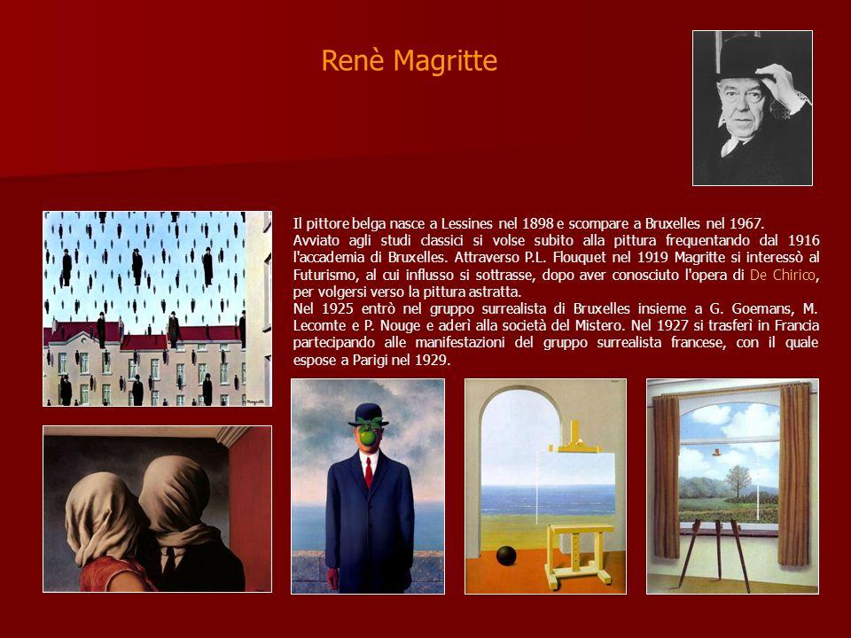 Renè Magritte Il pittore belga nasce a Lessines nel 1898 e scompare a Bruxelles nel 1967.
