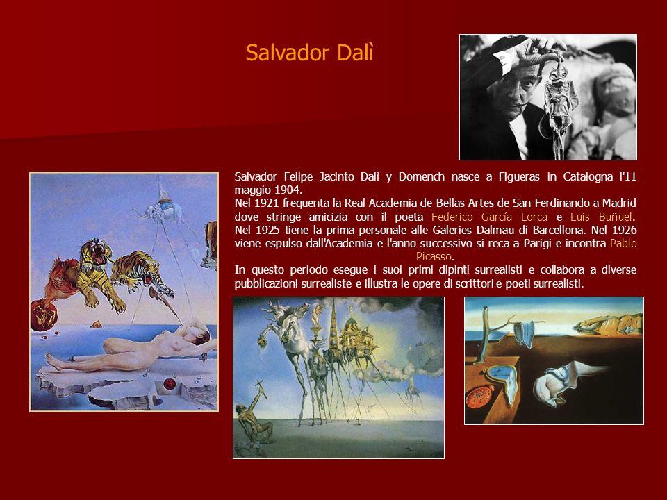Salvador Dalì Salvador Felipe Jacinto Dalì y Domench nasce a Figueras in Catalogna l 11 maggio 1904.