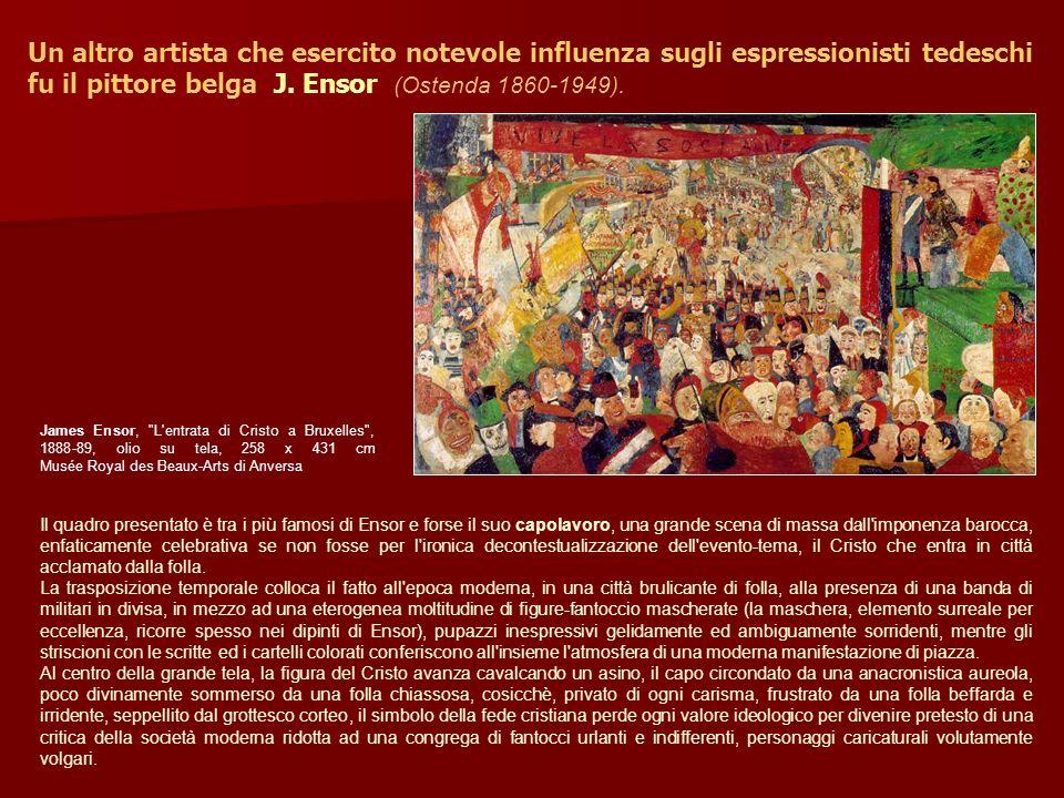 Un altro artista che esercito notevole influenza sugli espressionisti tedeschi fu il pittore belga J. Ensor (Ostenda 1860-1949).