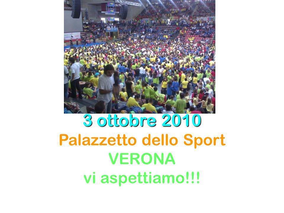 3 ottobre 2010 Palazzetto dello Sport VERONA vi aspettiamo!!!