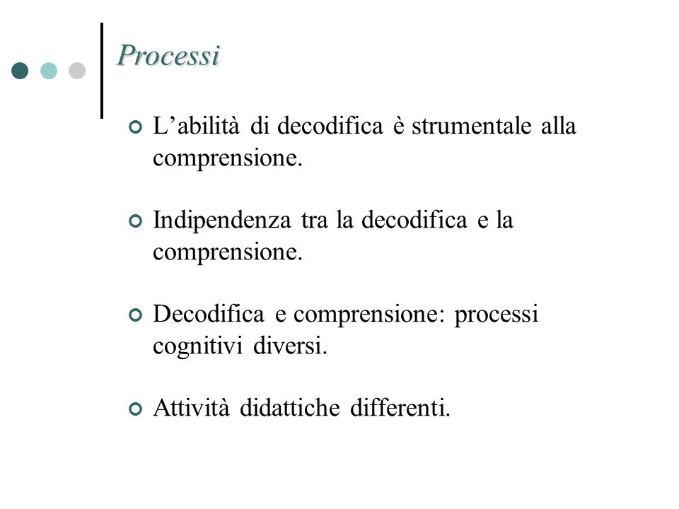 Processi L'abilità di decodifica è strumentale alla comprensione.