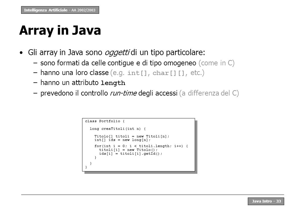 Array in Java Gli array in Java sono oggetti di un tipo particolare: