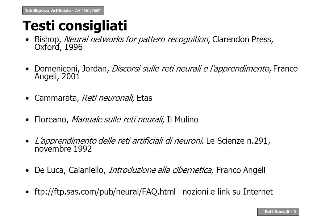 Testi consigliati Bishop, Neural networks for pattern recognition, Clarendon Press, Oxford, 1996.